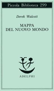 """""""Mappa del nuovo mondo"""" di Derek Walcott"""