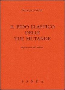 Francesco Verni, Il fido elastico delle tue mutande (Panda, 2012)