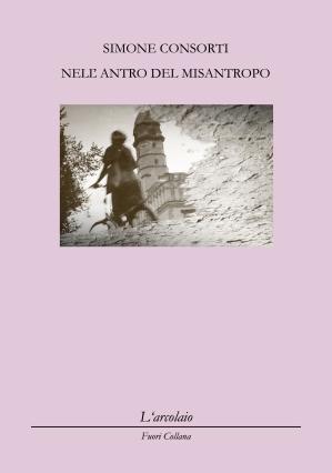 """Simone Consorti, """"Nell'antro del misantropo"""" (L'arcolaio, 'Fuori Collana', 2014)"""