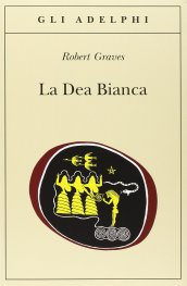 R. Graves, La Dea Bianca, ed. Adelphi 2012, traduzione di Alberto Pelissero.