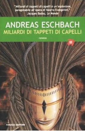 """Edizione italiana tascabile di A. Eschbach, """"Miliardi di tappeti di capelli"""", Fanucci 2006, trad. it. di Robin Benatti, euro 7,90"""