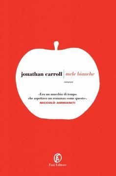 J. Carroll, Mele bianche, Fazi 2015 - euro 16,50, e-book euro 6,99
