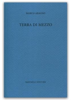Marco Aragno, Terra di mezzo (Raffaelli Editore)