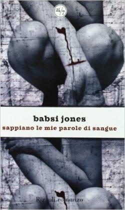 Babsi Jones, Sappiano le mie parole di sangue (Rizzoli)