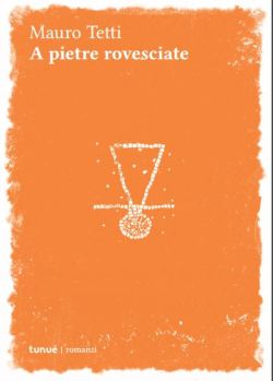 """Fabio Tetti, """"A pietre rovesciate"""", Tunué 2016, euro 9,90"""